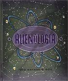 Livro Alienologia. Não Estamos Sós Autor Dugald A. Steer, Douglas Carrel e Outros (2017) [usado]