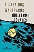 Livro a Casa dos Náufragos Autor Guillermo Rosales (2011) [novo]
