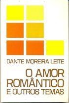 Livro o Amor Romântico e Outros Temas Autor Dante Moreira Leite (1979) [usado]