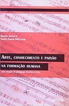 Livro Arte, Conhecimento e Paixão na Formação Humana Autor Newton Duarte, Sandra Della Fonte (2010) [novo]