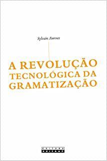 Livro a Revolução Tecnológica da Gramatização Autor Sylvain Auroux (2014) [usado]