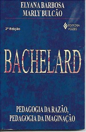 Livro Bachelard: Pedagogia da Razão, Pedagogia da Imaginação Autor Elyana Barbosa, Marly Bulcão (2011) [usado]