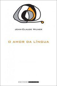 Livro o Amor da Língua Autor Jean - Claude Milner (2012) [usado]