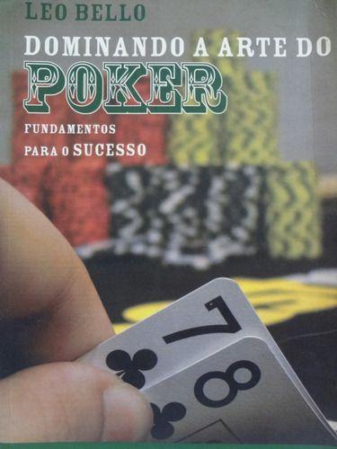 Livro Dominando a Arte do Poker: Fundamentos para o Sucesso Autor Leo Bello (2009) [usado]