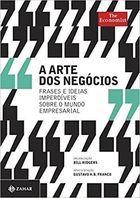 Livro a Arte dos Negócios: Frases e Idéias Imperdíveis sobre O... Autor Bill Ridgers( Organização) (2014) [usado]