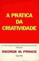 Livro a Prática da Criatividade Autor George M. Prince (1976) [usado]