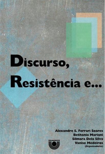Livro Discurso, Resistência E... Autor Alexandre S. Ferrari Soares, Bethania Mariani, Silmara Dela Silva, Vanise Medeiros (org.) (2015) [usado]