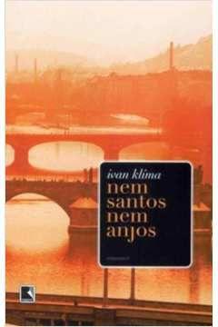 Livro Nem Santos Nem Anjos Autor Ivan Klíma (2006) [usado]