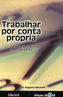 Livro Trabalhar por Conta Própria Autor José Augusto Minarelli (2001) [usado]
