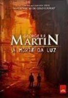 Livro a Morte da Luz Autor George R. R. Martin (2012) [usado]