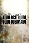 Livro Tudo Destruído, Tudo Queimado Autor Wells Towner (2011) [usado]