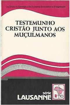 Livro Série Lausanne - 10 - Testemunho Cristão aos Muçulmanos Autor Vários Autores (1984) [usado]