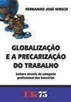 Livro Globalização e a Precarização do Trabalho Autor Fernando José Hirsch (2011) [usado]
