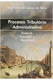 Livro Processo Tributário Administrativo: Federal, Estadual e Municipal Autor José Eduardo Soares de Melo (2006) [usado]