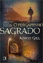 Livro o Pergaminho Sagrado Autor Anton Gill (2014) [usado]