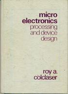 Livro Micro Electronics. Processing And Device Design Autor Roy A. Colclaser (1980) [usado]