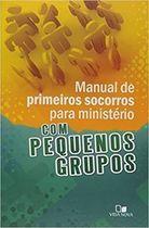 Livro Manual de Primeiros Socorros para Ministério com Pequenos Grupos Autor Roxanne Wieman (2009) [usado]