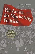 Livro na Arena do Marketing Político: Ideologia e Propaganda Nas... Autor Adolpho Queiroz (org.) (2006) [usado]