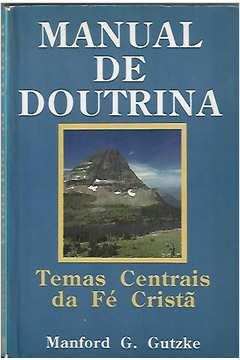 Livro Manual de Doutrina: Temas Centrais da Fé Cristã Autor Manford G. Gutzke (1989) [usado]