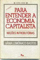 Livro para Entender a Economia Capitalista - Noções Introdutórias Autor Vânia Lomônaco Bastos (1991) [usado]