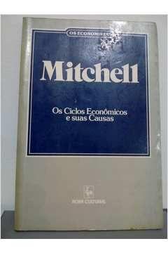 Livro os Economistas: Mitchell: os Ciclos Econômicos e suas Causas Autor Wesley C. Mitchel (1988) [usado]
