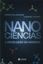 Livro Nanociências: a Revolução Invisível Autor Christian Joachim, Laurence Plévert (2009) [usado]