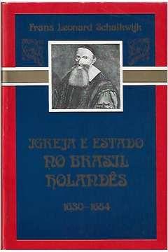 Livro Igreja e Estado Holandês - 1630 - 1654 Autor Frans Leonard Schalkijk (1989) [usado]