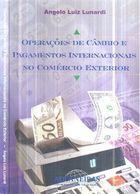 Livro Operações de Câmbio e Pagamentos Internacionais no Comércio... Autor Angelo Luiz Lunardi (2003) [usado]