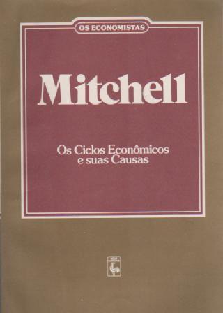Livro os Ciclos Econômicos e suas Causas Autor Wesley C. Mitchell (1987) [usado]