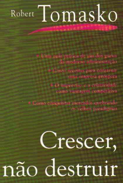 Livro Crescer, Não Destruir Autor Robert Tomasko (1999) [usado]