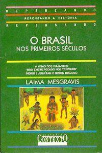 Livro o Brasil nos Primeiros Séculos Autor Laima Mesgravis (1989) [usado]