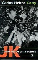 Livro Jk. Como Nasce Uma Estrela Autor Carlos Heitor Cony (2002) [usado]