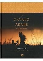 Livro o Cavalo Árabe no Brasil Autor Mario Braga, Marco Terranova (photographer) (2014) [usado]