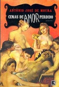 Livro Cenas de Amor Perdido Autor Antonio José de Moura (2006) [novo]