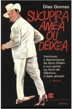 Livro Sucupira Ame - a ou Deixe -a Autor Dias Gomes (1983) [usado]