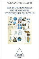 Livro Les Indispensables Mathématiques Et Physiques Pour Tous Autor Alexandre Moatti (2006) [usado]