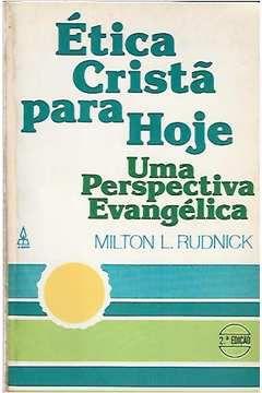 Livro Ética Cristã para Hoje: Uma Perspectiva Evangélica Autor Milton L. Rudnick (1989) [usado]