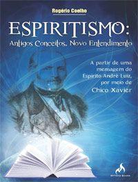 Livro Espiritismo : Antigos Conceitos, Novo Entendimento Autor Rogério Coelho (2012) [usado]