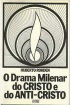 Livro o Drama Milenar do Cristo e do Anti-cristo Autor Huberto Rohden (1981) [usado]