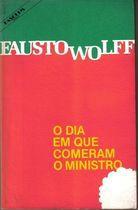 Livro o Dia em que Comeram o Ministro Autor Fausto Wolff (1982) [usado]