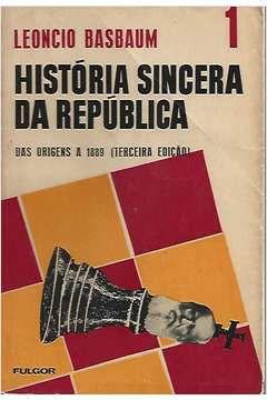 Livro História Sincera da República - das Origens a 1889 Autor Leoncio Basbaum (1967) [usado]