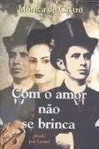 Livro com o Amor Não Se Brinca Autor Mônica de Castro (2007) [usado]