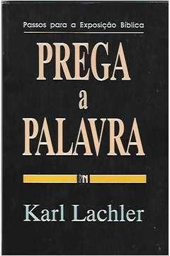 Livro Prega a Palavra Autor Karl Lachler (1989) [usado]