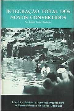 Livro Integração Total dos Novos Convertidos Autor Dennis Lester Blackmon (1982) [usado]