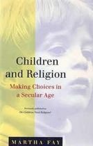 Livro Children And Religion. Making Choices In Secular Age Autor Martha Fay (1994) [usado]