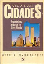 Livro Vida nas Cidades: Expectativas Urbanas no Novo Mundo Autor Witold Rybczynski (1996) [usado]