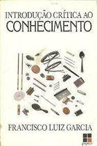Livro Introdução Crítica ao Conhecimento Autor Francisco Luiz Garcia (1988) [usado]