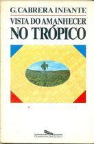 Livro Vista do Amanhecer no Trópico Autor G. Cabrera Infante (1988) [usado]