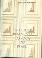 Livro Escultura Ornamental Barrôca do Brasil - Vol. 1 Autor Prof. Carlos Del Negro (1961) [usado]
