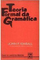 Livro Teoria Formal da Gramática Autor John P. Kimball (1976) [usado]